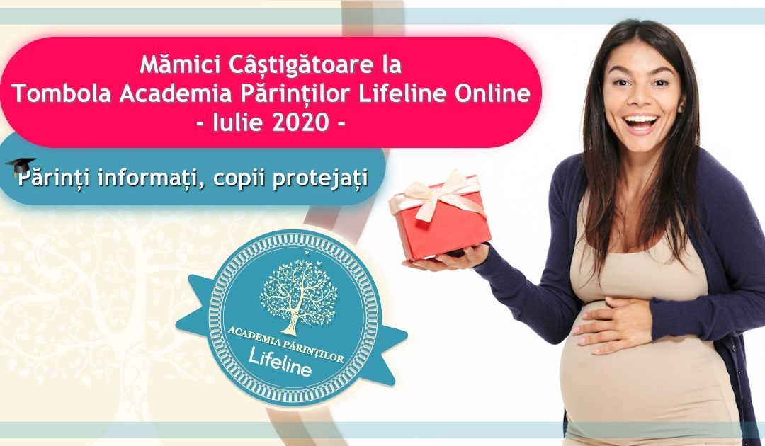 Mămici Câștigătoare la Tombola Academia Părinților Lifeline Online – Iulie 2020