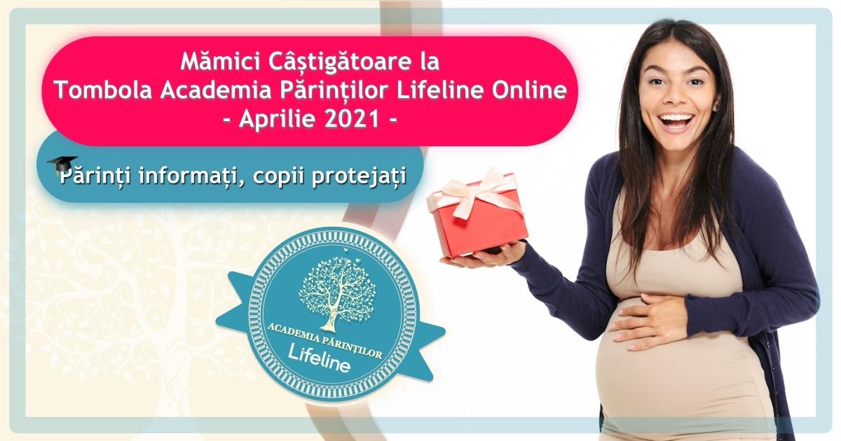 Mămici Câștigătoare la Tombola Academia Părinților Lifeline Online – Aprilie 2021